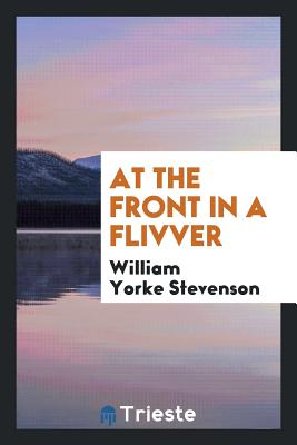 At the Front in a Flivver - Stevenson, William Yorke