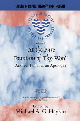 At the Pure Fountain of Thy Word: Andrew Fuller as an Apologist - Haykin, Michael A G (Editor), and Ascol, Tom (Foreword by)