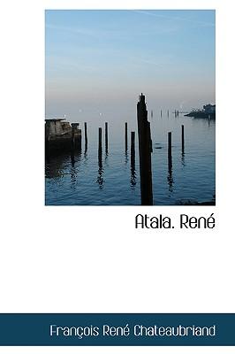 Atala. Rene - De Chateaubriand, Francois Rene
