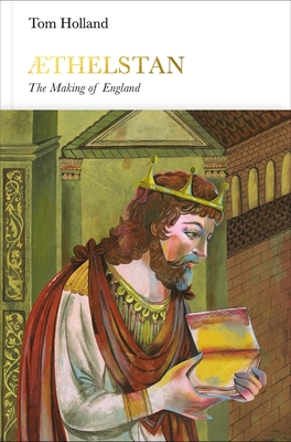 Athelstan (Penguin Monarchs): The Making of England - Holland, Tom