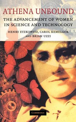 Athena Unbound: The Advancement of Women in Science and Technology - Etzkowitz, Henry, and Uzzi, Brian, and Kemelgor, Carol