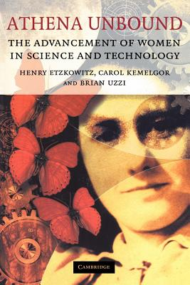 Athena Unbound: The Advancement of Women in Science and Technology - Etzkowitz, Henry