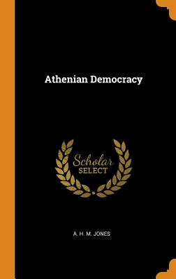Athenian Democracy - Jones, A H M