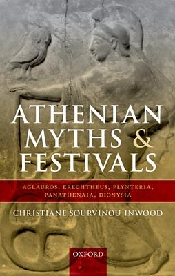 Athenian Myths and Festivals: Aglauros, Erechtheus, Plynteria, Panathenaia, Dionysia - Sourvinou-Inwood, Christiane, and Parker, Robert (Editor)