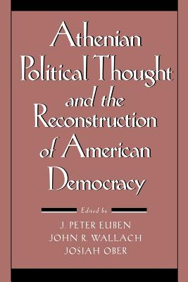 Athenian Political Thought and the Reconstitution of American Democracy - Euben, J Peter (Editor), and Ober, Josiah (Editor), and Wallach, John (Editor)