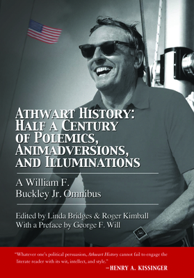 Athwart History: Half a Century of Polemics, Animadversions, and Illuminations: A William F. Buckley Jr. Omnibus - Kimball, Roger, and Bridges, Linda, and Buckley, William F., Jr.