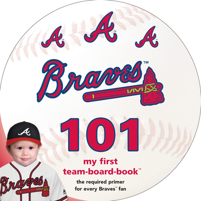 Atlanta Braves 101: My First Team-Board-Book - Epstein, Brad M