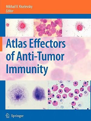 Atlas Effectors of Anti-Tumor Immunity - Kiselevsky, Mikhail V. (Editor)