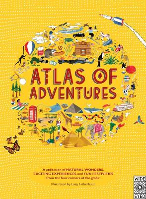 Atlas of Adventures: A collection of natural wonders, exciting experiences and fun festivities from the four corners of the globe. -