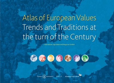 Atlas of European Values. Trends and Traditions at the turn of the Century - Halman, Loek (Editor), and Sieben, Inge (Editor), and Zundert, Marga van (Editor)