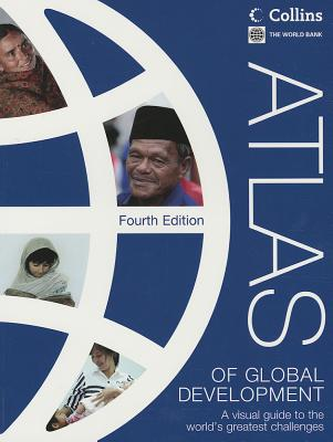 Atlas of Global Development: A Visual Guide to the World's Greatest Challenges - World Bank Group