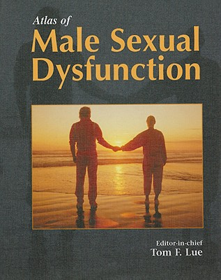 Atlas of Male Sexual Dysfunction - Lue, Tom F (Editor), and D'Ortona, A, and Whitman, W C Jr (Cover design by)