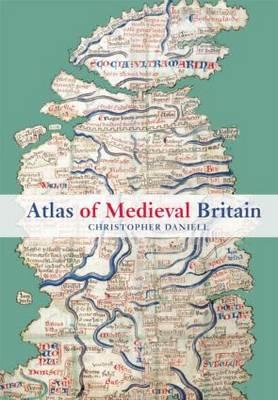 Atlas of Medieval Britain - Daniell, Christopher