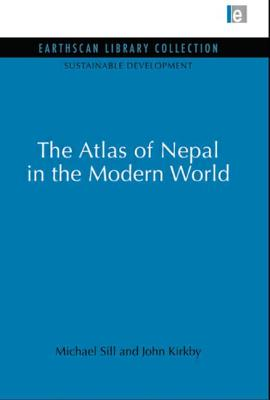 Atlas of Nepal in the Modern World - Sill, Michael, and Kirkby, John (Editor)