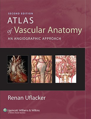 Atlas of Vascular Anatomy: An Angiographic Approach - Uflacker, Renan, MD