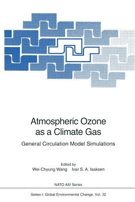 Atmospheric Ozone as a Climate Gas: General Circulation Model Simulations - Wang, Wei-Chyung (Editor), and Isaksen, Ivar S (Editor)
