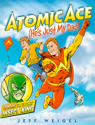 Atomic Ace: He's Just My Dad - Weigel, Jeff