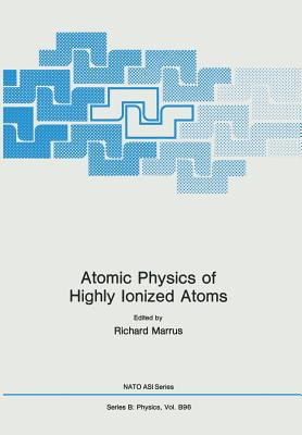 Atomic Physics of Highly Ionized Atoms - Marrus, Richard (Editor)