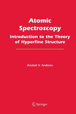 Atomic Spectroscopy: Introduction to the Theory of Hyperfine Structure - Andreev, Anatoli V
