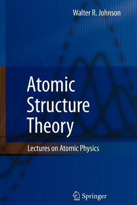Atomic Structure Theory: Lectures on Atomic Physics - Johnson, Walter R.