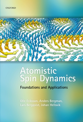 Atomistic Spin Dynamics: Foundations and Applications - Eriksson, Olle, and Bergman, Anders, and Bergqvist, Lars