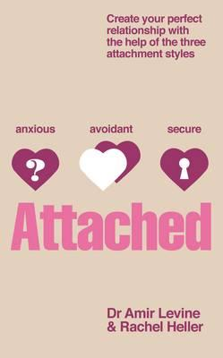 Attached: Identify your attachment style and find your perfect match - Levine, Amir, and Heller, Rachel