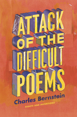 Attack of the Difficult Poems: Essays and Inventions - Bernstein, Charles, Professor