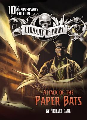 Attack of the Paper Bats: 10th Anniversary Edition - Dahl, Michael