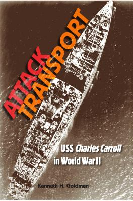 Attack Transport: USS Charles Carroll in World War II - Goldman, Kenneth H