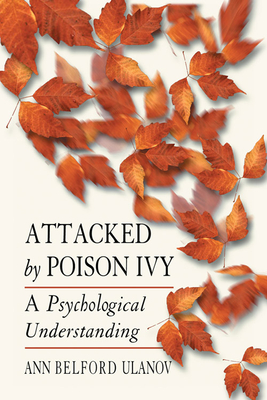 Attacked by Poison Ivy: A Psychological Understanding - Ulanov, Ann Belford