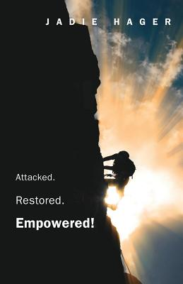 Attacked. Restored. Empowered! - Hager, Jadie