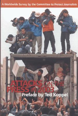 Attacks on the Press in 2003: A Worldwide Survey by the Committee to Protect Journalists - Koppel, Ted (Preface by)