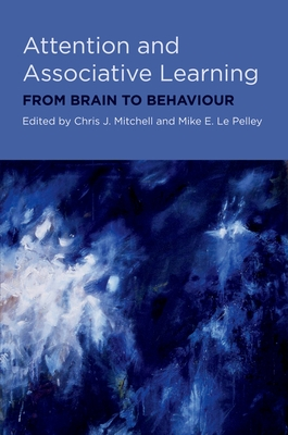 Attention and Associative Learning: From Brain to Behaviour - Mitchell, Chris, and Le Pelley, Mike