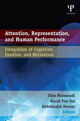 Attention, Representation, and Human Performance: Integration of Cognition, Emotion, and Motivation - Masmoudi, Mohamed Slim (Editor)