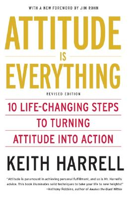 Attitude Is Everything REV Ed: 10 Life-Changing Steps to Turning Attitude Into Action - Harrell, Keith