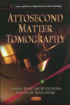 Attosecond Matter Tomography - Marciak-Kozlowska, Janina (Editor), and Kozlowski, Miroslaw (Editor)