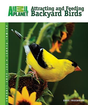 Attracting and Feeding Backyard Birds - Frischmann, Carol