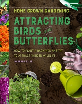 Attracting Birds and Butterflies - Ellis, Barbara