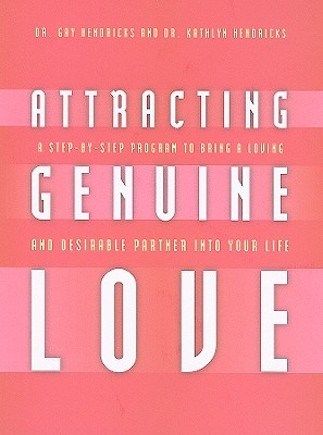 Attracting Genuine Love: A Step-By-Step Program to Bring a Loving and Desirable Partner Into Your Life - Hendricks, Gay, Dr., PH D, and Hendricks, Kathlyn, PH.D., PH D