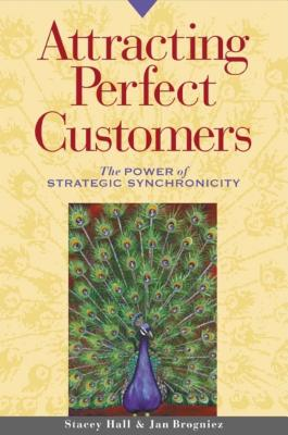 Attracting Perfect Customers: The Power of Strategic Synchronicity - Hall, Stacey, and Brogniez, Jan