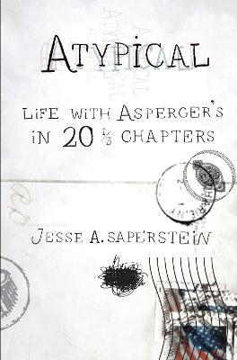 Atypical: Life with Asperger's in 20 1/3 Chapters - Saperstein, Jesse A