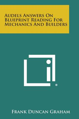 Audels Answers on Blueprint Reading for Mechanics and Builders - Graham, Frank Duncan
