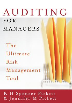 Auditing for Managers: The Ultimate Risk Management Tool - Pickett, K H Spencer, and Pickett, Jennifer M