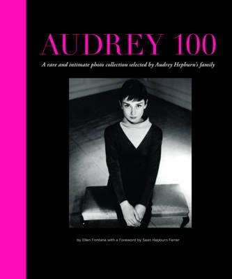 Audrey 100 - Fontana, Ellen, and Hepburn, Sean (Foreword by), and Dotti, Luca (Foreword by)