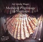 Auf Jakobs Wegen: Medieval Pilgrimage to Santiago