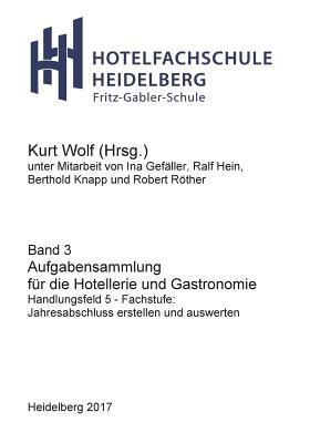 Aufgabensammlung f?r die Hotellerie und Gastronomie: Handlungsfeld 5 - Fachstufe: Jahresabschluss erstellen und auswerten - Wolf, Kurt (Editor)