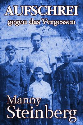 Aufschrei Gegen Das Vergessen: Erinnerungen an Den Holocaust - Steinberg, Manny