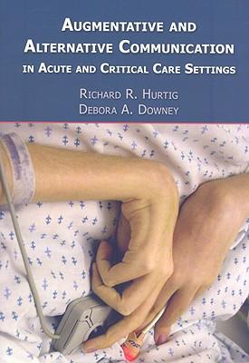 Augmentative and Alternative Communication in Acute and Critical Care Settings - Hurtig, Richard