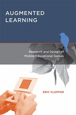 Augmented Learning: Research and Design of Mobile Educational Games - Klopfer, Eric