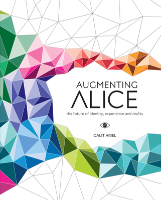Augmenting Alice: The future of identity, experience and reality - Ariel, Galit